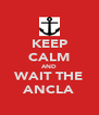 KEEP CALM AND WAIT THE ANCLA - Personalised Poster A4 size