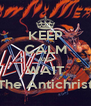 KEEP CALM AND WAIT The Antichrist - Personalised Poster A4 size