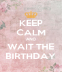 KEEP CALM AND WAIT THE BIRTHDAY - Personalised Poster A4 size