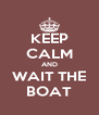 KEEP CALM AND WAIT THE BOAT - Personalised Poster A4 size