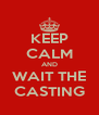KEEP CALM AND WAIT THE CASTING - Personalised Poster A4 size