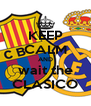 KEEP CALM AND wait the CLASICO - Personalised Poster A4 size