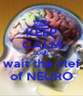 KEEP CALM AND wait the clef of NEURO - Personalised Poster A4 size