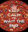 KEEP CALM AND WAIT THE END - Personalised Poster A4 size