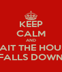 KEEP CALM AND WAIT THE HOUSE FALLS DOWN - Personalised Poster A4 size