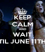 KEEP CALM AND WAIT TIL JUNE 11TH - Personalised Poster A4 size