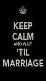 KEEP CALM AND WAIT 'TIL MARRIAGE - Personalised Poster A4 size