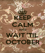 KEEP CALM AND WAIT 'TIL OCTOBER - Personalised Poster A4 size