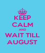 KEEP CALM AND WAIT TILL AUGUST - Personalised Poster A4 size