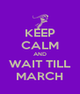 KEEP CALM AND WAIT TILL MARCH - Personalised Poster A4 size