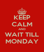 KEEP CALM AND WAIT TILL MONDAY - Personalised Poster A4 size