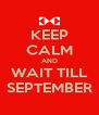 KEEP CALM AND WAIT TILL SEPTEMBER - Personalised Poster A4 size