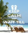 KEEP CALM AND WAIT TILL SUMMER - Personalised Poster A4 size