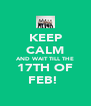 KEEP CALM AND WAIT TILL THE 17TH OF FEB!  - Personalised Poster A4 size