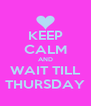 KEEP CALM AND WAIT TILL THURSDAY - Personalised Poster A4 size