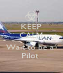 KEEP CALM AND Wait to be a  Pilot  - Personalised Poster A4 size