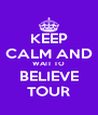 KEEP CALM AND WAIT TO BELIEVE TOUR - Personalised Poster A4 size