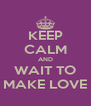 KEEP CALM AND WAIT TO MAKE LOVE - Personalised Poster A4 size