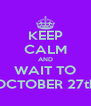 KEEP CALM AND WAIT TO OCTOBER 27th - Personalised Poster A4 size