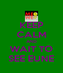 KEEP CALM AND WAIT TO SEE EUNE - Personalised Poster A4 size