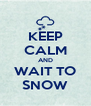 KEEP CALM AND WAIT TO SNOW - Personalised Poster A4 size
