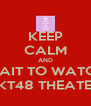 KEEP CALM AND WAIT TO WATCH JKT48 THEATER - Personalised Poster A4 size