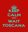 KEEP CALM AND WAIT TOSCANA - Personalised Poster A4 size