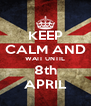 KEEP CALM AND WAIT UNTIL 8th APRIL - Personalised Poster A4 size