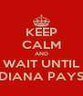 KEEP CALM AND WAIT UNTIL DIANA PAYS - Personalised Poster A4 size
