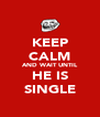 KEEP CALM AND WAIT UNTIL HE IS SINGLE - Personalised Poster A4 size