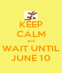 KEEP CALM and WAIT UNTIL JUNE 10 - Personalised Poster A4 size