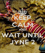 KEEP CALM AND WAIT UNTIL JYNE 2 - Personalised Poster A4 size