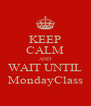 KEEP CALM AND WAIT UNTIL MondayClass - Personalised Poster A4 size