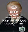 KEEP CALM AND WAIT UNTIL MY FATHER HEARS  ABOUT THIS - Personalised Poster A4 size