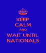 KEEP CALM AND WAIT UNTIL NATIONALS - Personalised Poster A4 size