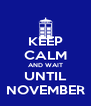 KEEP CALM AND WAIT UNTIL NOVEMBER - Personalised Poster A4 size