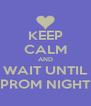 KEEP CALM AND WAIT UNTIL PROM NIGHT - Personalised Poster A4 size