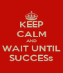 KEEP CALM AND WAIT UNTIL SUCCESs - Personalised Poster A4 size