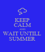 KEEP CALM AND WAIT UNTILL SUMMER - Personalised Poster A4 size