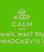 KEEP CALM AND ...wait, wat? Rly? OMHOCKEY!!! \o/ - Personalised Poster A4 size