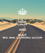 KEEP CALM AND WAIT WE ARE COMING SOON - Personalised Poster A4 size