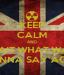KEEP CALM AND WAIT WHAT WAS I GUNNA SAY AGAIN - Personalised Poster A4 size