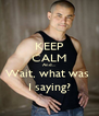 KEEP CALM And... Wait, what was  I saying? - Personalised Poster A4 size