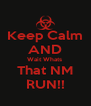 Keep Calm AND Wait Whats  That NM RUN!! - Personalised Poster A4 size