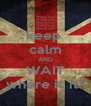 keep  calm AND WAIT where is it? - Personalised Poster A4 size
