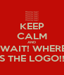 KEEP CALM AND -WAIT! WHERE  IS THE LOGO!!!! - Personalised Poster A4 size