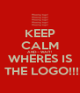 KEEP CALM AND-- WAIT! WHERES IS   THE LOGO!!!! - Personalised Poster A4 size