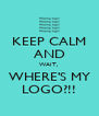 KEEP CALM AND WAIT,  WHERE'S MY LOGO?!! - Personalised Poster A4 size