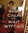 KEEP CALM AND.. WAIT WTF? o.O - Personalised Poster A4 size
