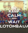 KEEP CALM AND WAIT XARLOTOMBAUA 2.0 - Personalised Poster A4 size